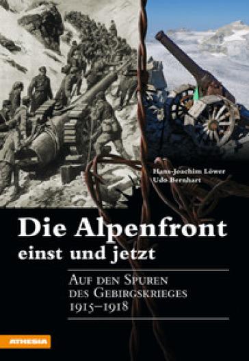 Die Alpenfront einst und jetzt Auf den Spuren des Gebirgskrieges 1915-1918 - Hans-Joachim Lower  