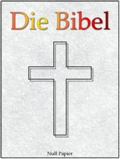 Die Bibel nach Luther - Altes und Neues Testament