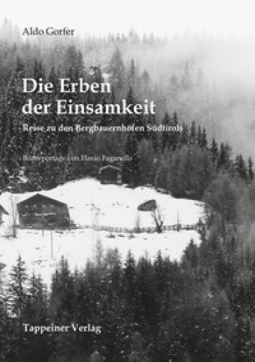Die Erben der Einsamkeit. Reise zu den Bergbauernhofen Sudtirols - Aldo Gorfer |