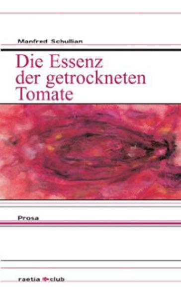 Die Essenz der getrockneten Tomate - Manfred Schullian |