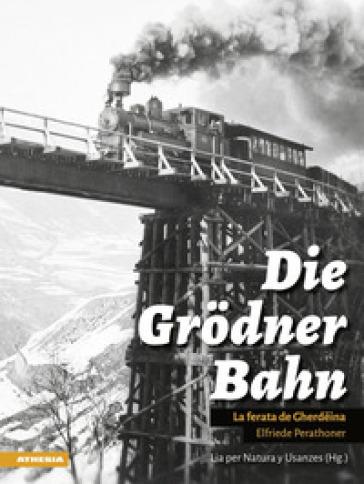Die Grodner Bahn. La ferata di Gherdeina. Ediz. illustrata - Elfriede Perathoner |