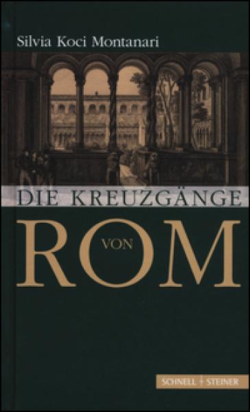 Die Kreuzgange von Rom - Silvia Koci Montanari |