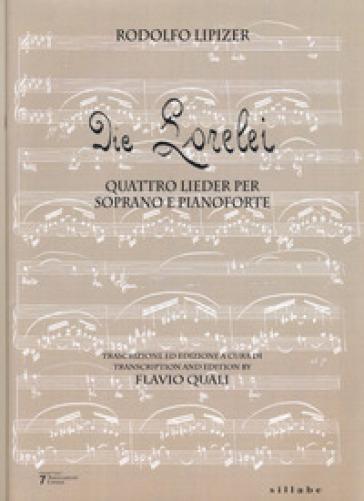 Die Lorelei. Quattro lieder per soprano e pianoforte - Rodolfo Lipizer |