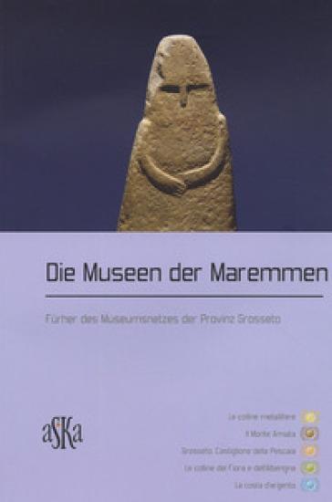 Die Museen der Maremmen. Fuhrer des Museumsnetzes der Provinz Grosseto - R. Pieraccioli  