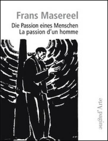 Die Passion eines Menschen. Ediz. italiana e tedesca - Frans Masereel | Rochesterscifianimecon.com