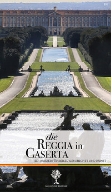 Die Reggia in Caserta. Ein kurzer Fuhrer zu Geschichte und Kunst - Giuseppe Pesce pdf epub