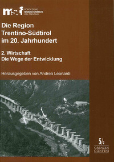 Die Region Trentino-Sudtirol im 20. Jahrhundert. 2.Wirtschaft. Die Wege der Entwicklung - A. Leonardi |