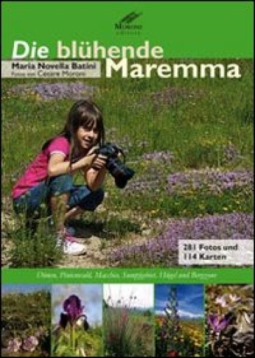 Die bluhende Maremma. Dunen, Pinienwald, Macchia, Sumpfgebiet, H ugel und Bergzone - M. Novella Batini  