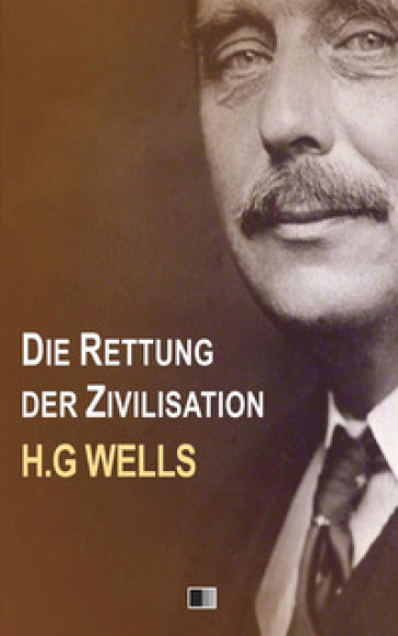 Die rettung der zivilisation - Herbert George Wells  