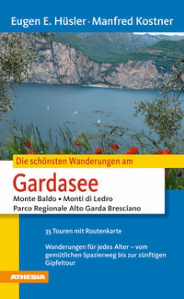 Die schonsten Wanderungen. Gardasee monte Baldo, monti di Ledro, parco regionale, Alto Garda bresciano - Eugen E. Husler | Rochesterscifianimecon.com