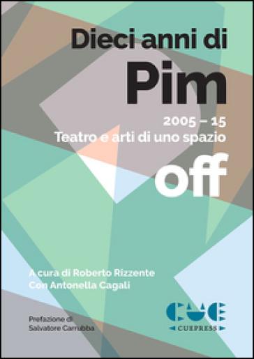 Dieci anni di PIM. 2005-15 Teatro e arti di uno spazio off - R. Rizzente | Thecosgala.com