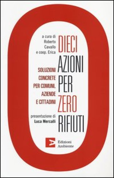 Dieci azioni per zero rifiuti. Una strategia operativa per comuni, aziende e cittadini - R. Cavallo | Thecosgala.com