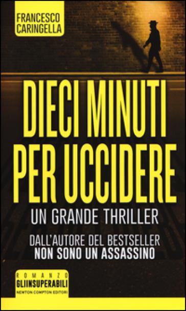 Dieci minuti per uccidere - Francesco Caringella pdf epub