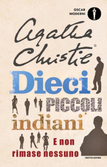 Dieci piccoli indiani. E non rimase nessuno - Agatha Christie |