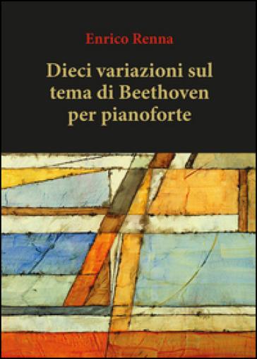 Dieci variazioni su tema di Beethoven per pianoforte - Enrico Renna | Thecosgala.com