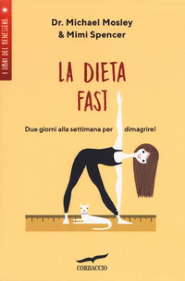 La Dieta Fast©. Due giorni alla settimana per dimagrire - Michael Mosley pdf epub