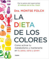 La Dieta de Los Colores/The Color Diet: How to Activate Your Metabolism and Stay Slim, Healthy, and Young