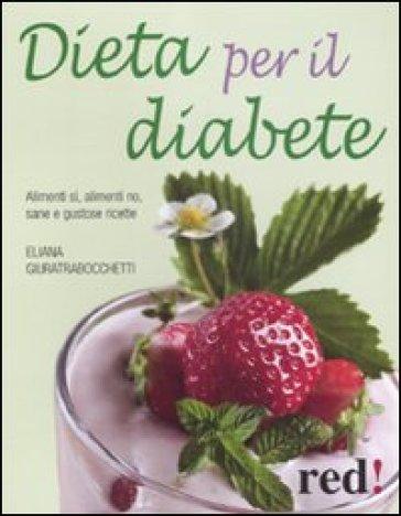 Dieta per il diabete. Alimenti sì, alimenti no, sane e gustose ricette - Eliana Giuratrabocchetti  