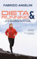 Dieta & running. La guida scientifica definitiva all alimentazione per chi corre