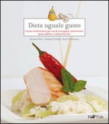 Dieta uguale gusto. Cucina mediterranea per casi di sovrappeso, ipertensione, gotta, diabete e colesterolo alto - Renate Mair |