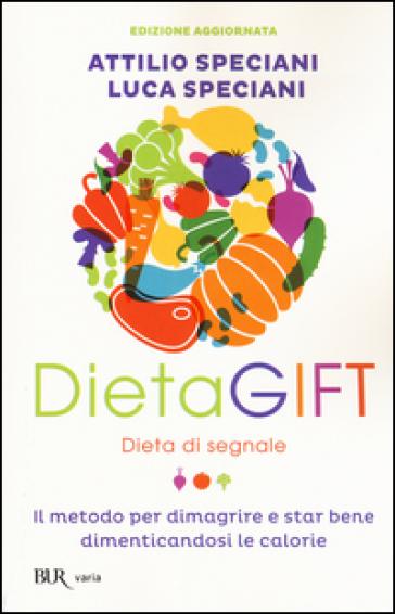 DietaGIFT. Dieta di segnale. Il metodo per dimagrire e stare bene dimenticandosi delle calorie - Attilio Speciani | Rochesterscifianimecon.com