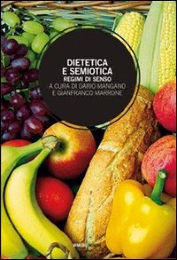 Dietetica e semiotica. Regimi di senso - A. Mangano |