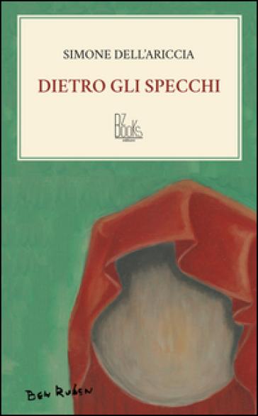 Dietro gli specchi - Simone Dell'Ariccia |