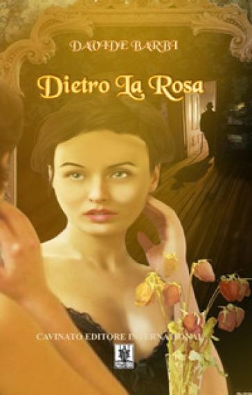 Dietro la rosa - Davide Barbi  