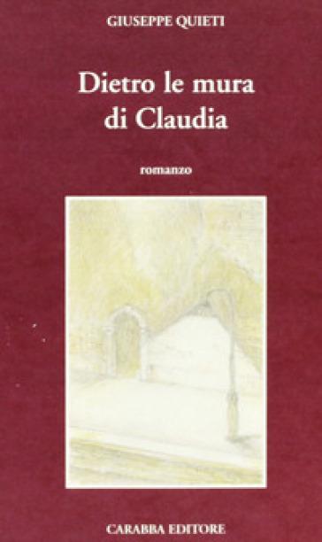 Dietro le mura di Claudia - Giuseppe Quieti  