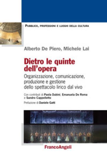 Dietro le quinte dell'opera. Organizzazione, comunicazione, produzione e gestione dello spettacolo lirico dal vivo - Michele Lai |