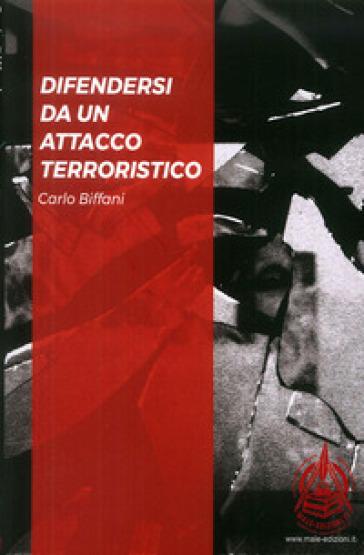 Difendersi da un attacco terroristico. Ediz. italiana e inglese - Carlo Biffani | Kritjur.org
