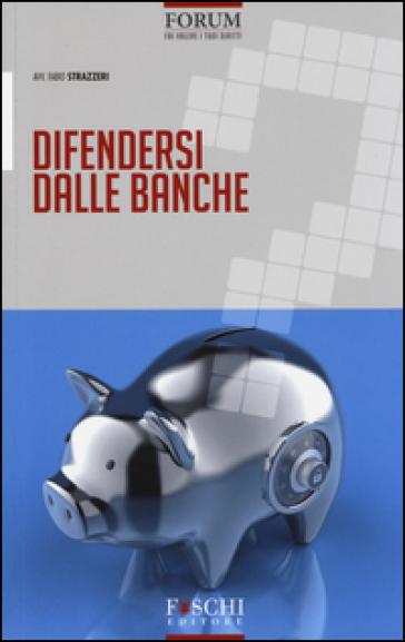 Difendersi dalle banche - Fabio Strazzeri  