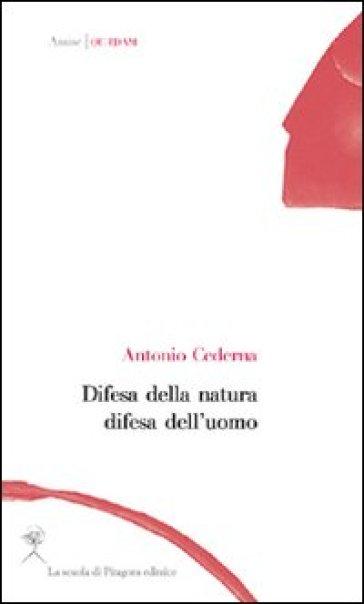 Difesa della natura difesa dell'uomo - Antonio Cederna |