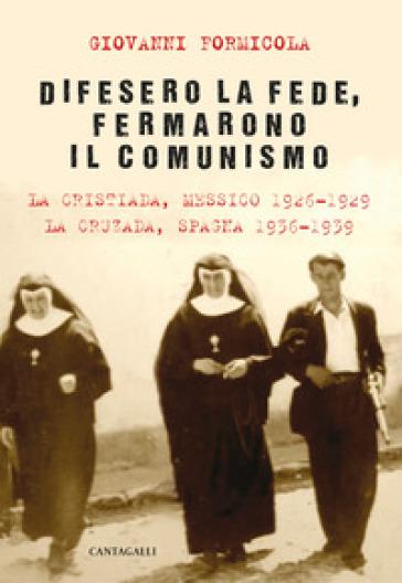 Difesero la fede, fermarono il comunismo. La Cristiada, Messico 1926-1929. La Cruzada, Spagna 1936-1939 - Giovanni Formicola | Thecosgala.com