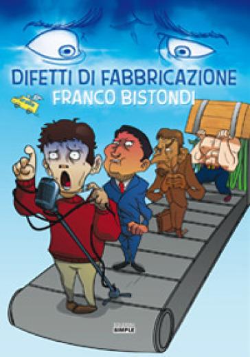 Difetti di fabbricazione - Franco Bistondi |
