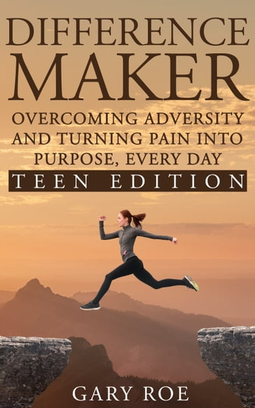 Difference Maker: Overcoming Adversity and Turning Pain into Purpose, Every Day (Teen Edition)