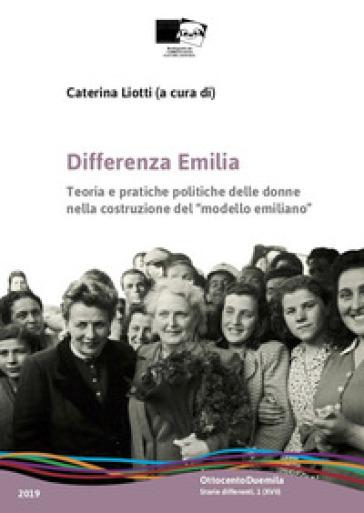 Differenza Emilia. Teoria e pratiche politiche delle donne nella costruzione del «modello emiliano» - C. Liotti pdf epub