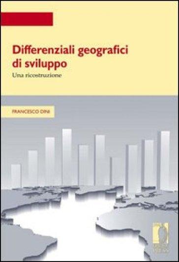 Differenziali geografici di sviluppo. Una ricostruzione - Francesco Dini |