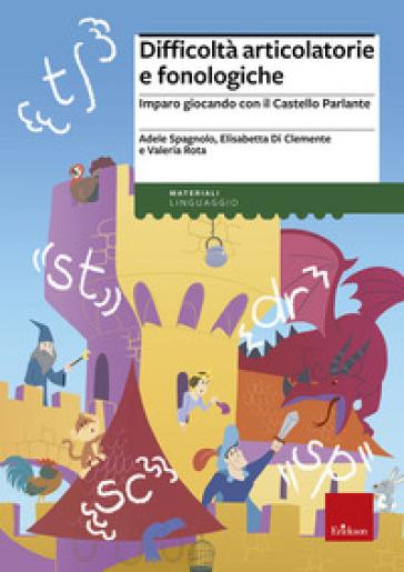Difficoltà articolatorie e fonologiche. Imparo giocando con il Castello Parlante - Adele Spagnolo | Thecosgala.com