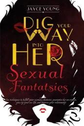 Dig Your Way Into Her Sexual Fantasies