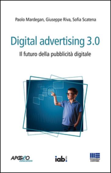 Digital advertising 3.0. Il futuro della pubblicità digitale - Paolo Mardegan | Thecosgala.com