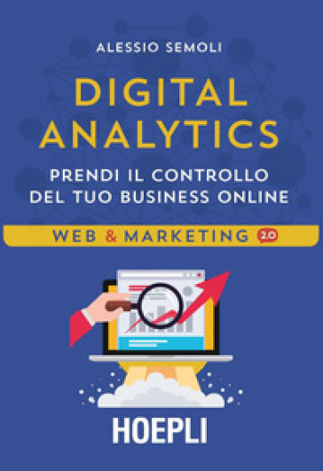 Digital analytics. Prendi il controllo del tuo business online - Alessio Semoli |