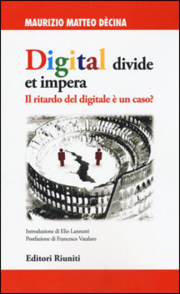 Digital divide et impera. Il ritardo del digitale è un caso? - Maurizio Matteo Dècina | Ericsfund.org