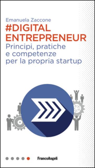 Digital entrepreneur. Principi, pratiche e competenze per la propria startup - Emanuela Zaccone pdf epub