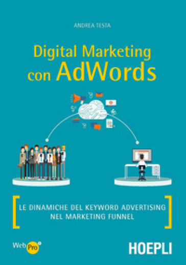 Digital marketing con AdWords. Le dinamiche del keyword advertising nel marketing funnel - Andrea Testa pdf epub