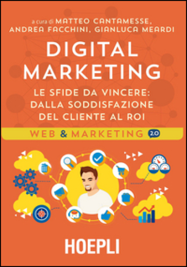 Digital marketing. Le sfide da vincere. Dalla soddisfazione del cliente al ROI - M. Cantamesse |