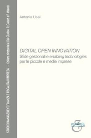 Digital open innovation. Sfide gestionali e enabling technologies per le piccole e medie imprese - Antonio Usai |