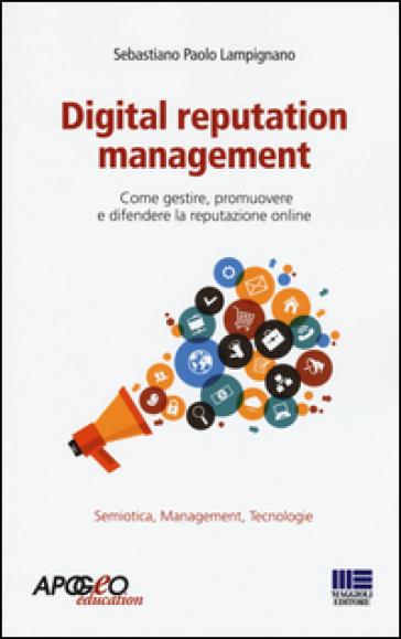 Digital reputation management. Come gestire, promuovere e difendere la propria reputazione online - Sebastiano Paolo Lampignano | Thecosgala.com