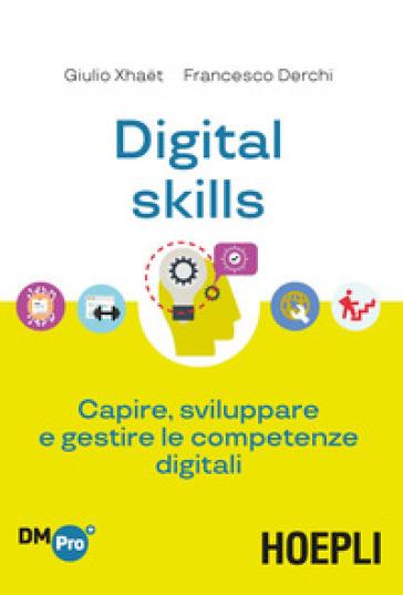 Digital skills. Capire, sviluppare e gestire le competenze digitali - Giulio Xhaet  