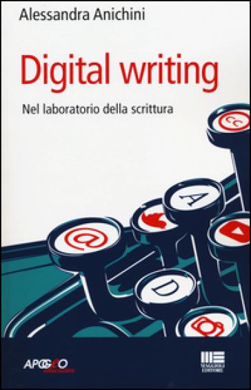 Digital writing. Nel laboratorio di scrittura - Alessandra Anichini pdf epub